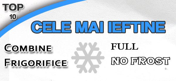cele mai ieftine combine frigorifice full no frost