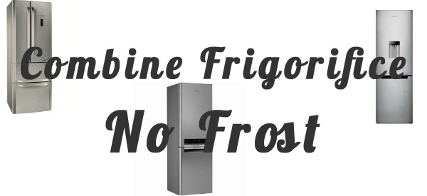 Combine frigorifice No Frost